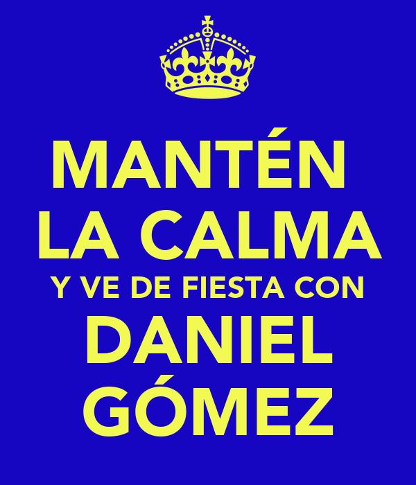 MANTÉN  LA CALMA Y VE DE FIESTA CON DANIEL GÓMEZ