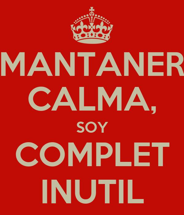 MANTANER CALMA, SOY COMPLET INUTIL