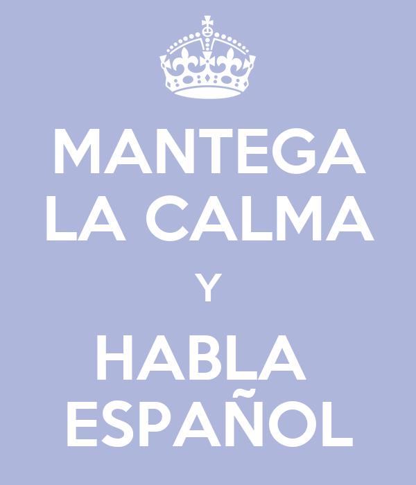 MANTEGA LA CALMA Y HABLA  ESPAÑOL