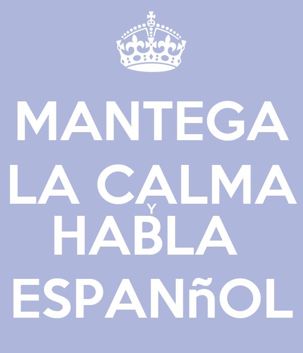 MANTEGA LA CALMA Y HABLA  ESPANñOL