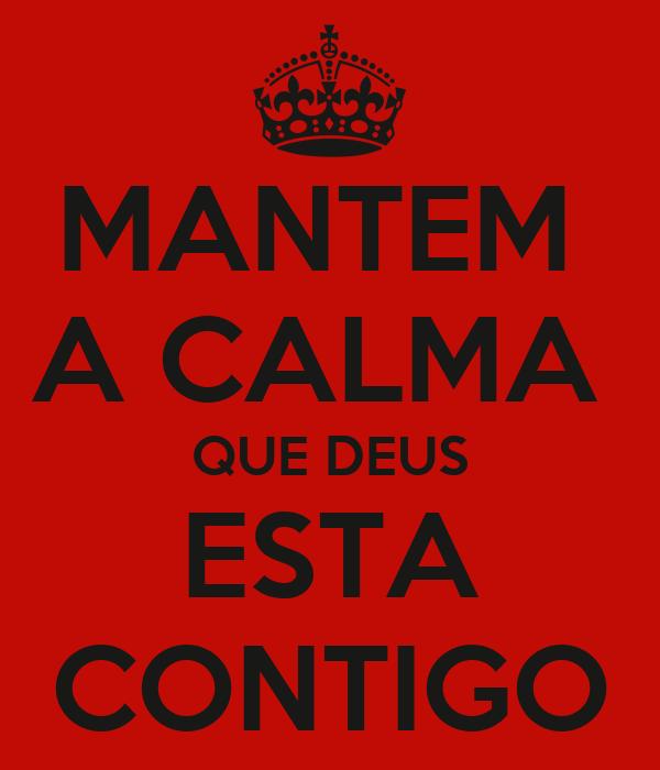 MANTEM  A CALMA  QUE DEUS ESTA CONTIGO