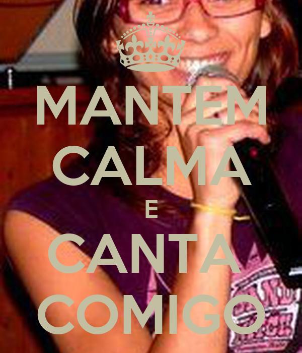 MANTEM CALMA E CANTA  COMIGO