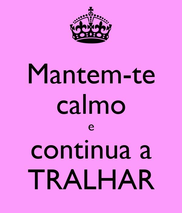 Mantem-te calmo e continua a TRALHAR