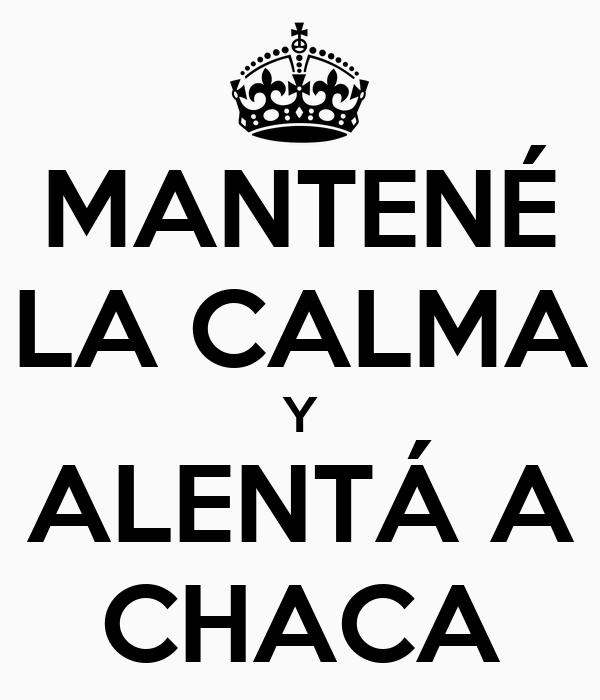 MANTENÉ LA CALMA Y ALENTÁ A CHACA