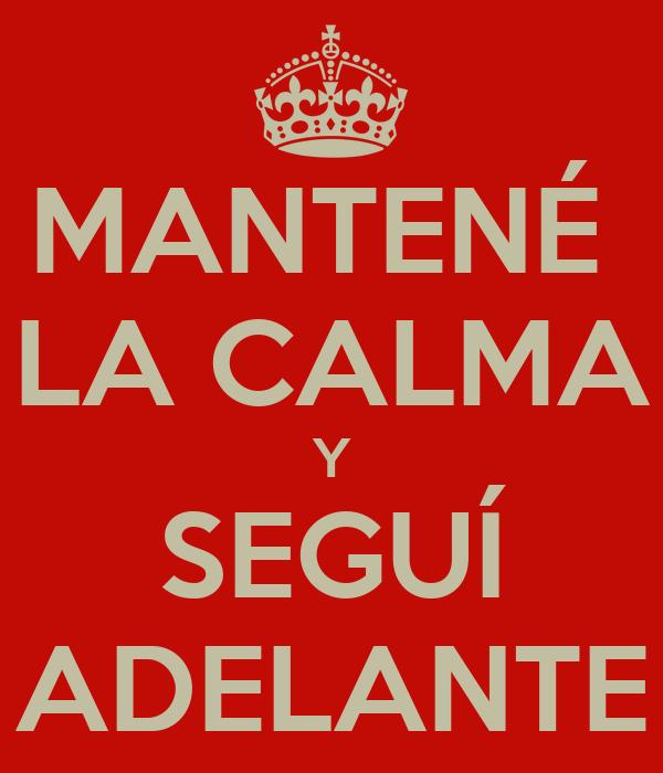 MANTENÉ  LA CALMA Y SEGUÍ ADELANTE