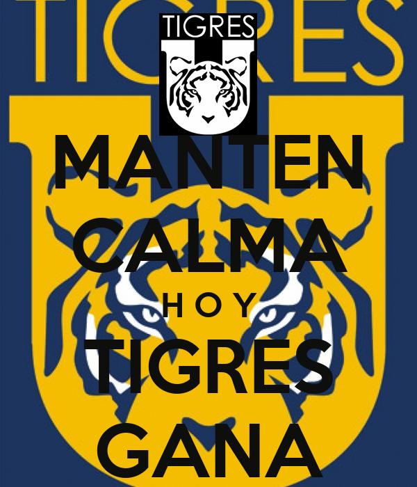 MANTEN CALMA H O Y TIGRES GANA