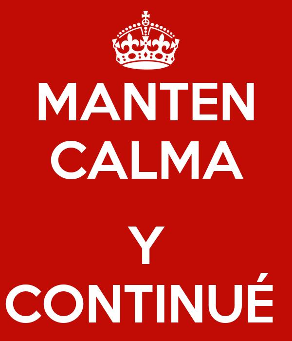 MANTEN CALMA  Y CONTINUÉ