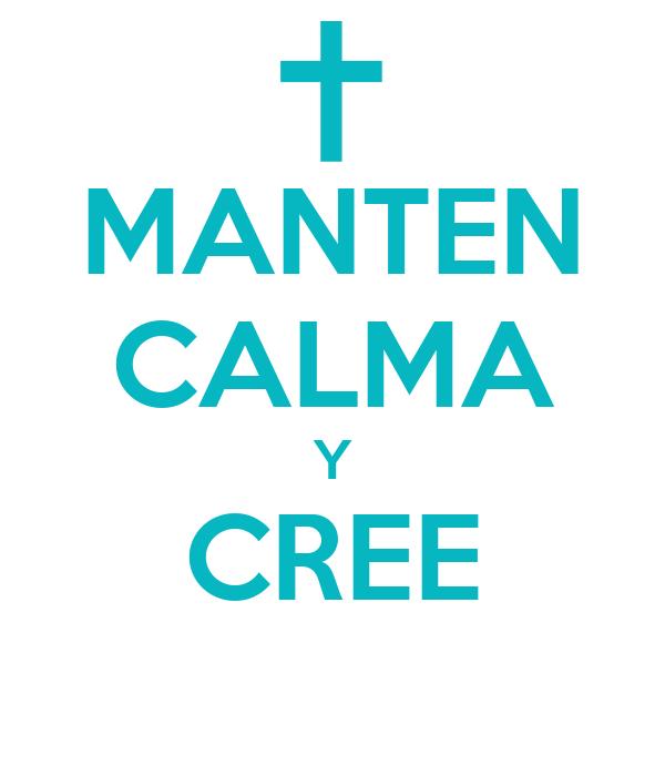 MANTEN CALMA Y CREE