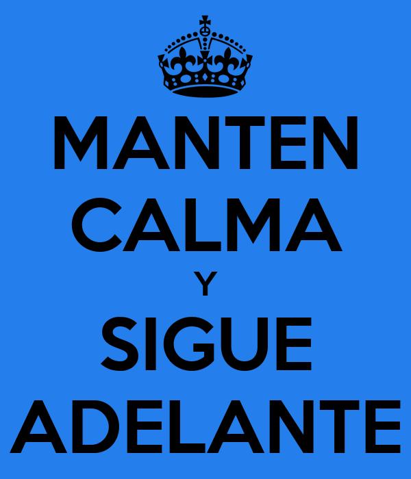 MANTEN CALMA Y SIGUE ADELANTE