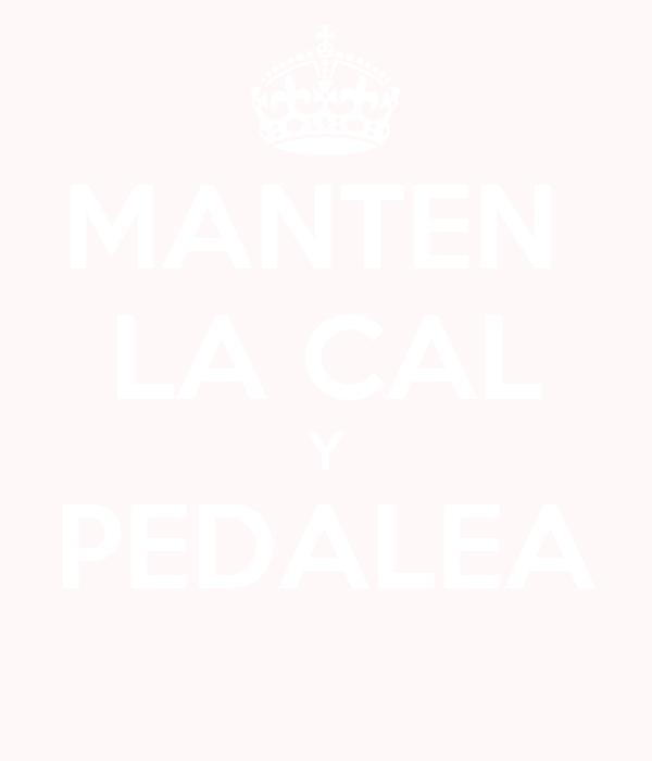 MANTEN  LA CAL Y PEDALEA