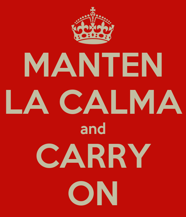MANTEN LA CALMA and CARRY ON
