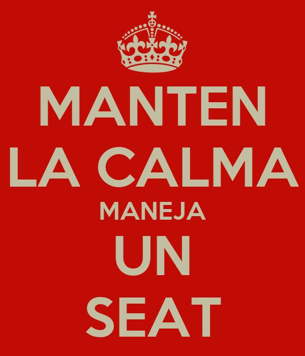 MANTEN LA CALMA MANEJA UN SEAT