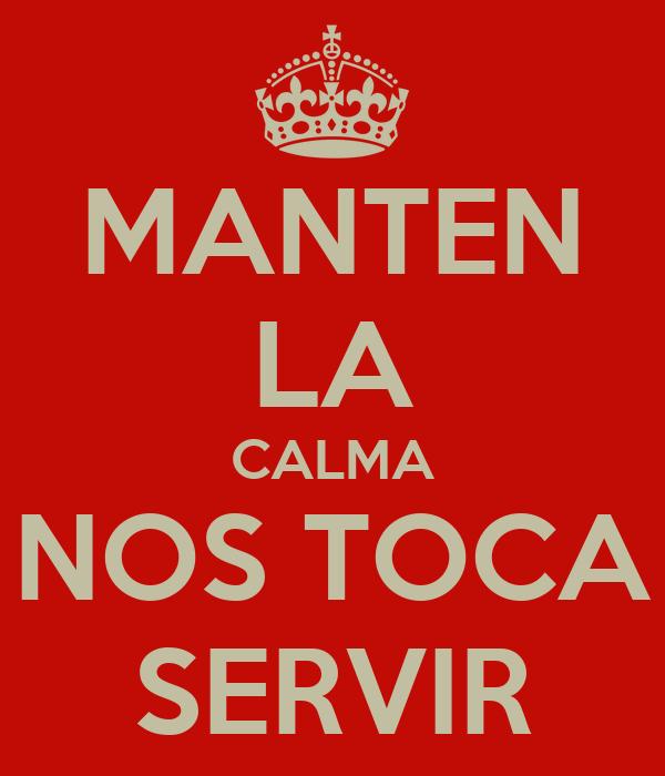 MANTEN LA CALMA NOS TOCA SERVIR