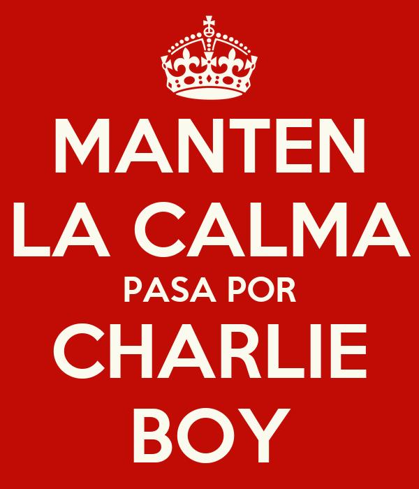 MANTEN LA CALMA PASA POR CHARLIE BOY
