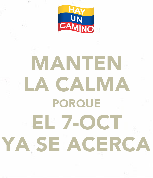 MANTEN LA CALMA PORQUE EL 7-OCT YA SE ACERCA