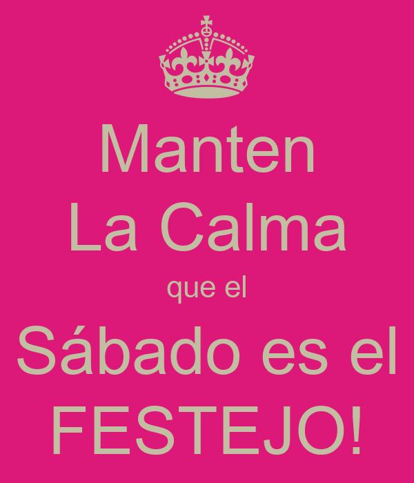Manten La Calma que el Sábado es el FESTEJO!
