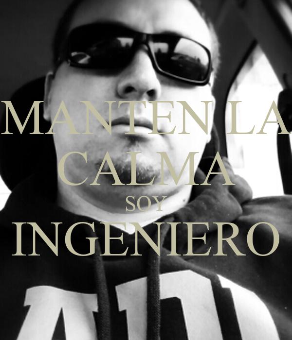 MANTEN LA CALMA SOY INGENIERO