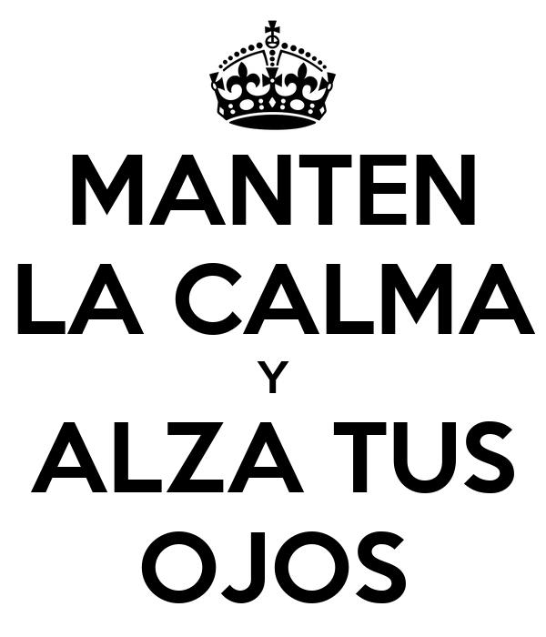 MANTEN LA CALMA Y ALZA TUS OJOS
