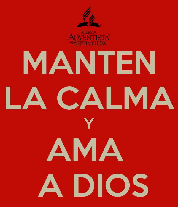 MANTEN LA CALMA Y AMA   A DIOS