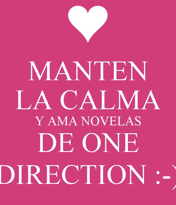 MANTEN LA CALMA Y AMA NOVELAS DE ONE DIRECTION :-)