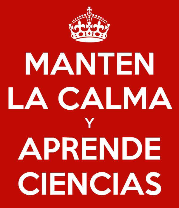 MANTEN LA CALMA Y APRENDE CIENCIAS