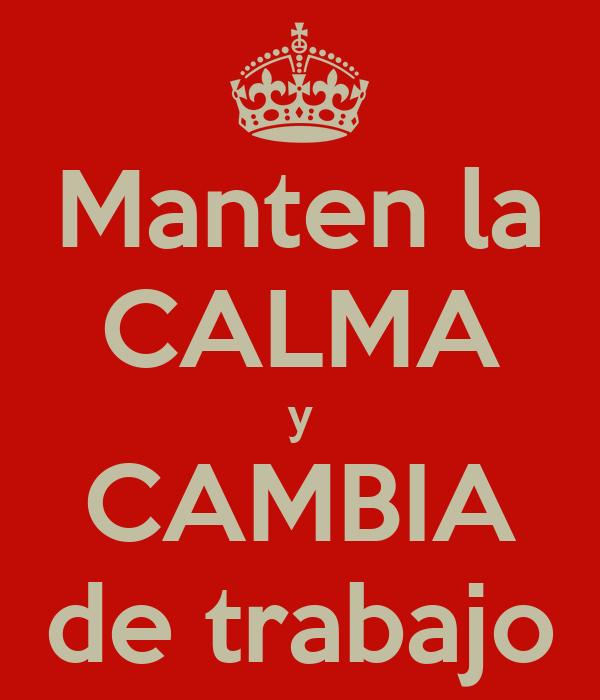 Manten la CALMA y CAMBIA de trabajo
