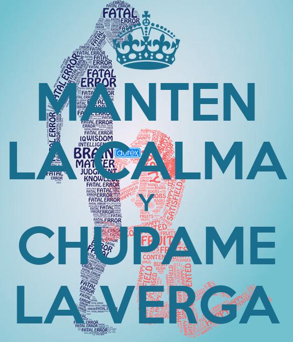 MANTEN LA CALMA Y CHUPAME LA VERGA