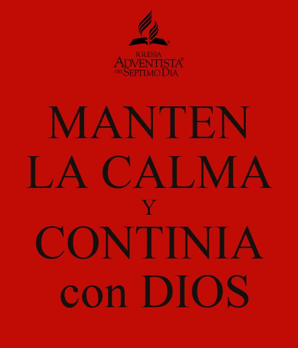 MANTEN LA CALMA Y CONTINIA  con DIOS