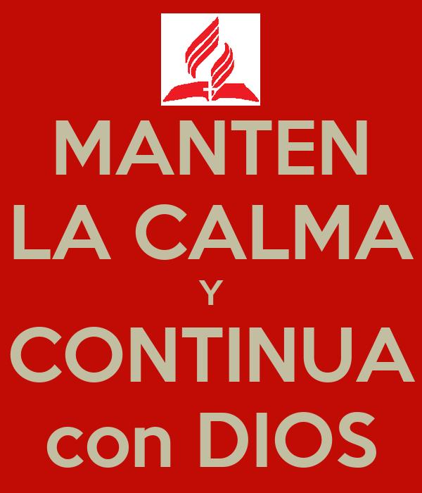 MANTEN LA CALMA Y CONTINUA con DIOS