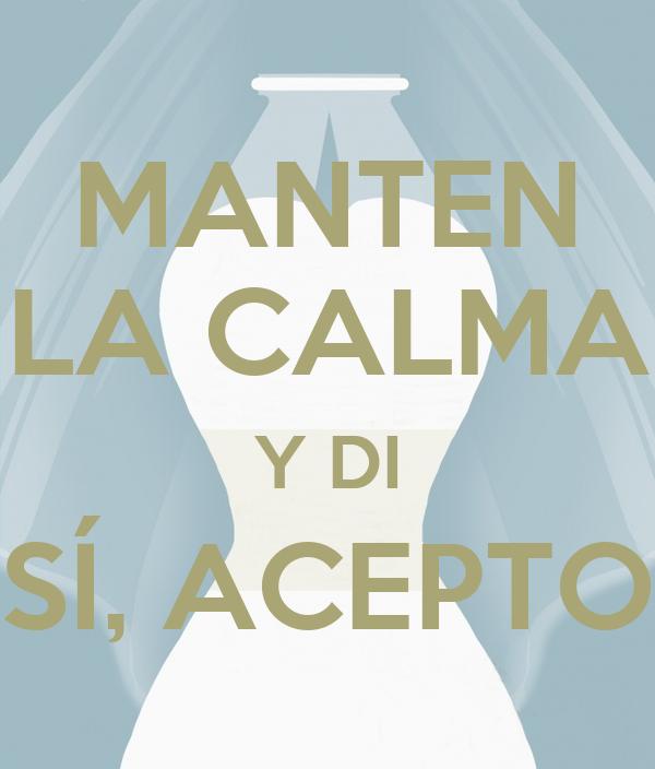 MANTEN LA CALMA Y DI SÍ, ACEPTO