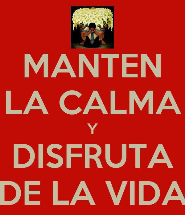 MANTEN LA CALMA Y DISFRUTA DE LA VIDA