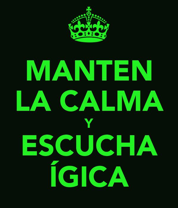 MANTEN LA CALMA Y ESCUCHA ÍGICA