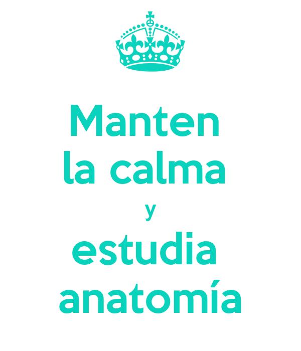 Manten  la calma   y  estudia  anatomía