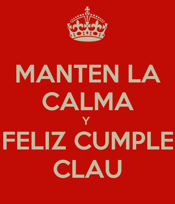 MANTEN LA CALMA Y  FELIZ CUMPLE CLAU
