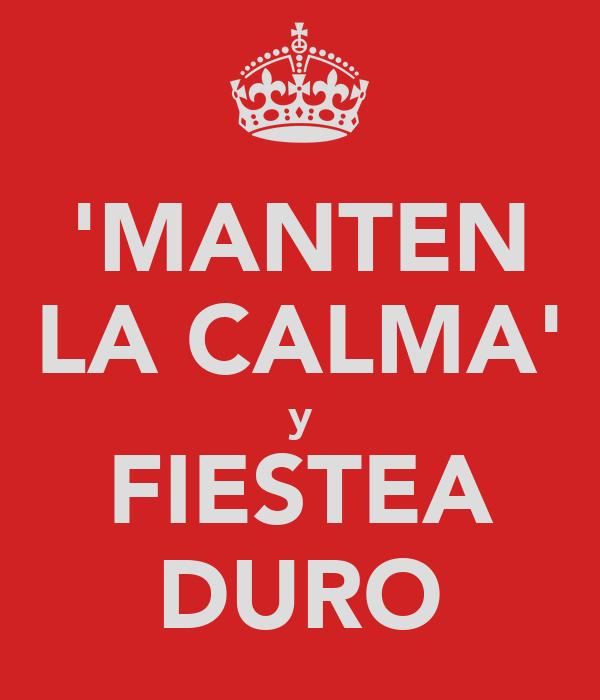 'MANTEN LA CALMA' y FIESTEA DURO