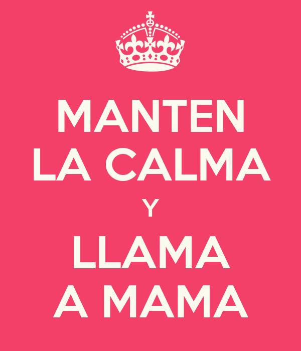 MANTEN LA CALMA Y LLAMA A MAMA