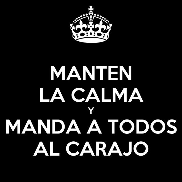 MANTEN LA CALMA Y MANDA A TODOS AL CARAJO