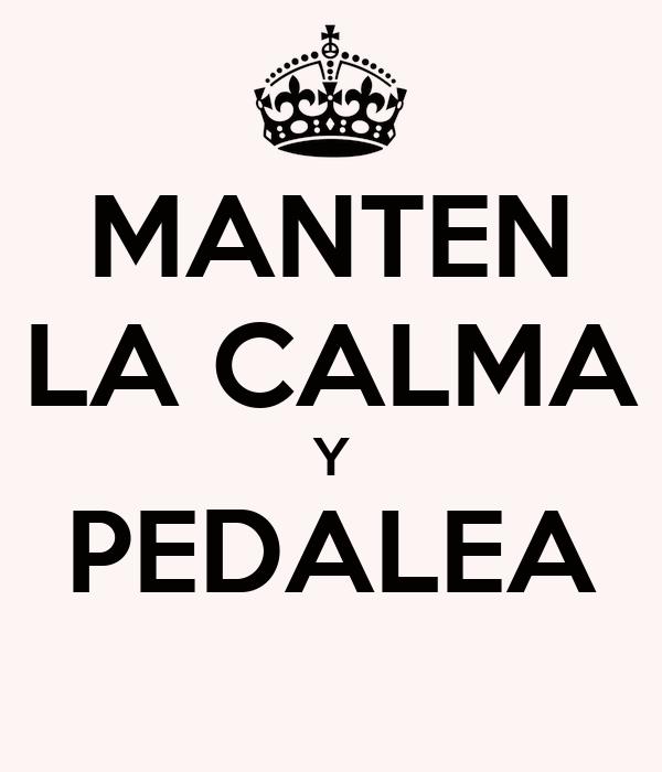 MANTEN LA CALMA Y PEDALEA