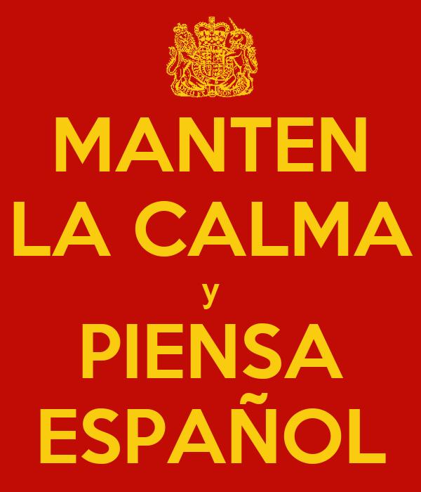 MANTEN LA CALMA y PIENSA ESPAÑOL