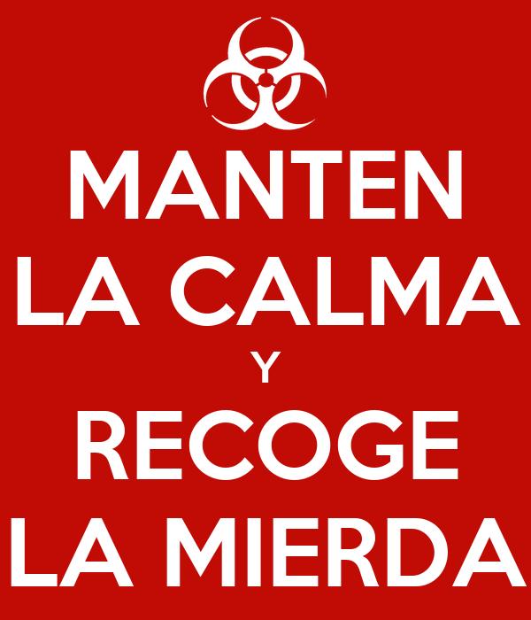 MANTEN LA CALMA Y RECOGE LA MIERDA