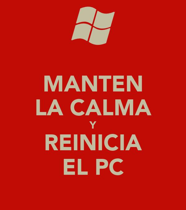 MANTEN LA CALMA Y REINICIA EL PC