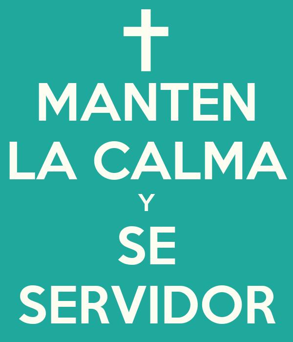 MANTEN LA CALMA Y SE SERVIDOR
