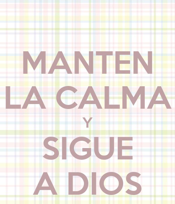 MANTEN LA CALMA Y SIGUE A DIOS