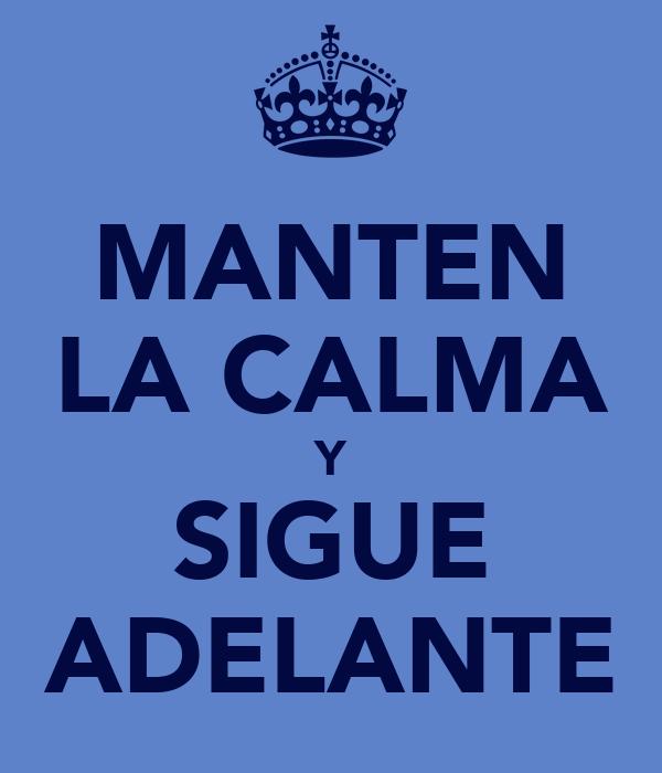 MANTEN LA CALMA Y SIGUE ADELANTE