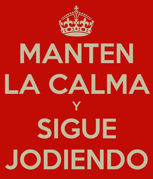 MANTEN LA CALMA Y SIGUE JODIENDO
