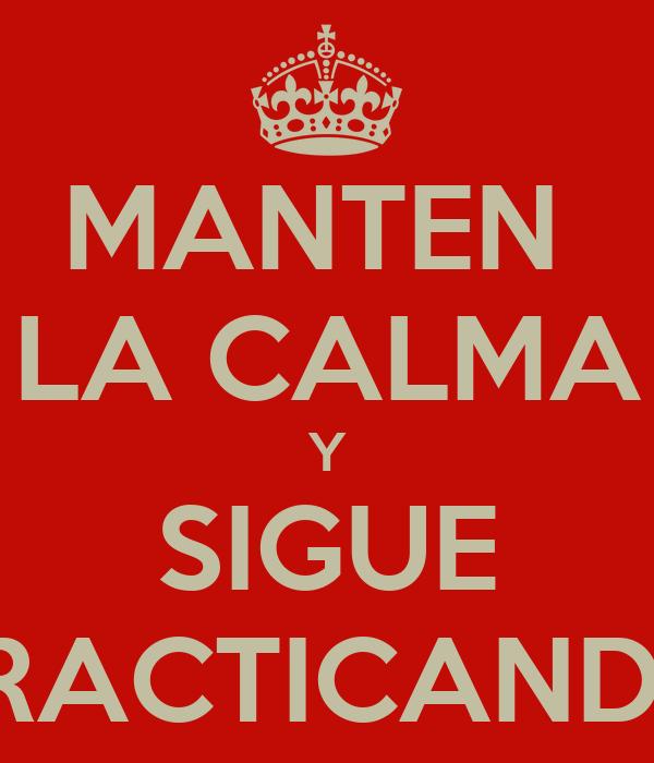 MANTEN  LA CALMA Y SIGUE PRACTICANDO