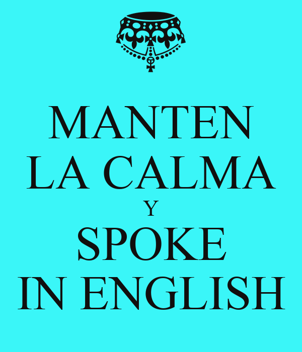 MANTEN LA CALMA Y SPOKE IN ENGLISH
