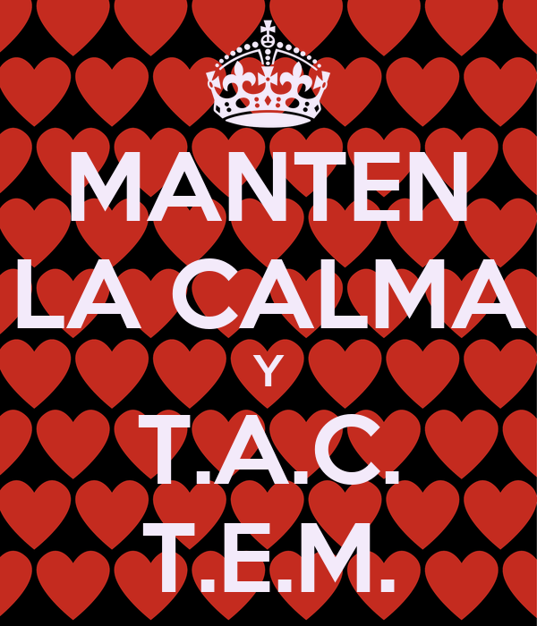 MANTEN LA CALMA Y T.A.C. T.E.M.