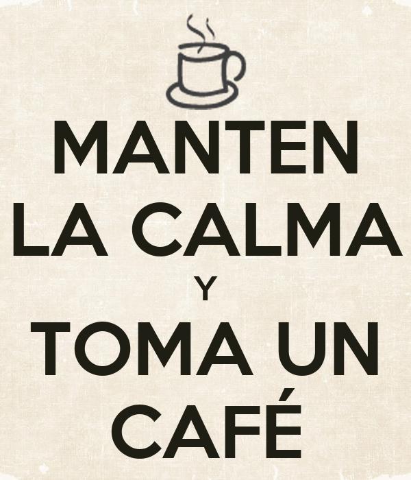 MANTEN LA CALMA Y TOMA UN CAFÉ