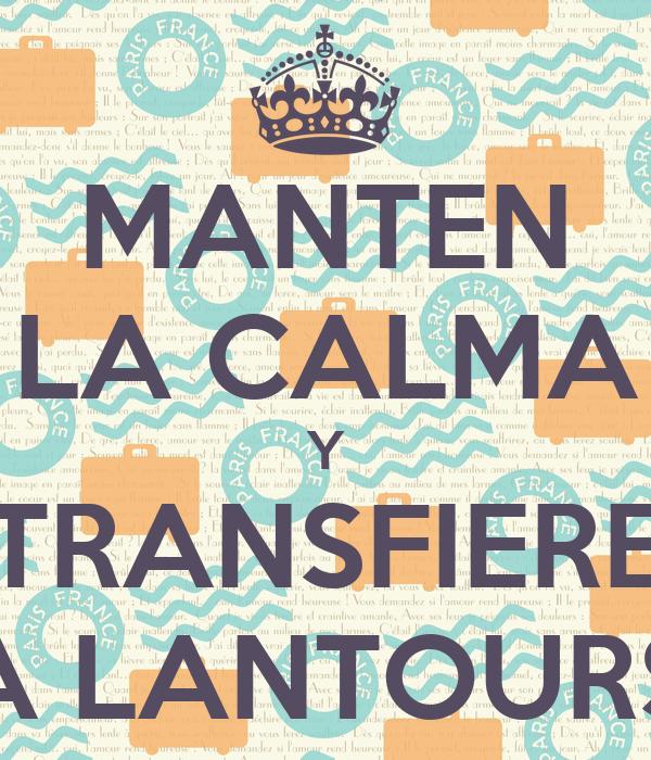 MANTEN LA CALMA Y TRANSFIERE A LANTOURS